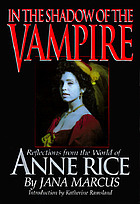 In the shadow of the vampire : reflections from the world of Anne Rice
