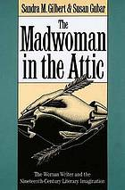 The madwoman in the attic : the woman writer and the nineteenth-century literary imagination
