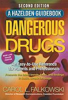 Dangerous drugs : an easy-to-use reference for parents and professionals