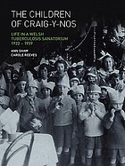 The children of Craig-y-Nos : life in a Welsh tuberculosis sanatorium, 1922-1959
