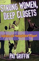 Strong women, deep closets : lesbians and homophobia in sport
