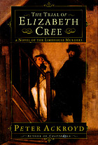 The trial of Elizabeth Cree : a novel of the Limehouse murders