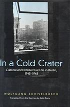 In a cold crater : cultural and intellectual life in Berlin, 1945-1948