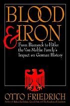 Blood and iron : from Bismarck to Hitler the von Moltke family's impact on German history
