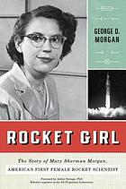 Rocket girl : the story of Mary Sherman Morgan, America's first female rocket scientist
