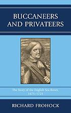 Buccaneers and Privateers : the Story of the English Sea Rover, 1675-1725.