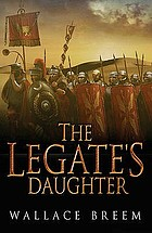 The legate's daughter : a novel of intrigue in ancient Rome