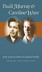 Pauli Murray & Caroline Ware : forty years of letters in black and white