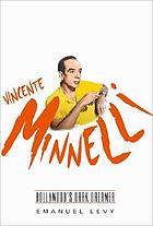 Vincente Minnelli : Hollywood's dark dreamer