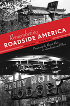 Remembering Roadside America : Preserving the Recent Past as Landscape and Place.