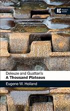 Deleuze and Guattari's A thousand plateaus : a reader's guide