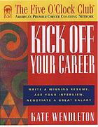 Kick off your career : write a winning resume, ace your interview, negotiate a great salary