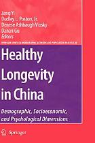 Healthy longevity in China : demographic, socioeconomic, and psychological dimensions