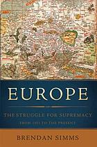 Europe : the struggle for supremacy, 1453 to the present