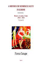 A history of homosexuality in Europe Volume II, Berlin, London, Paris 1919-1939