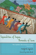 Tapestries of hope, threads of love : the arpillera movement in Chile