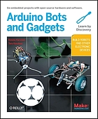 Make Arduino bots and gadgets : learning by discovery