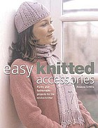 Easy knitted accessories : funky and fashionable projects for the novice knitter