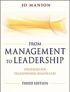 From management to leadership : strategies for transforming health care