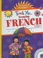 Teach me-- everyday French. Volume 2, / Celebrating the seasons