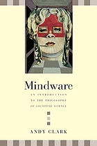 Mindware : an introduction to the philosophy of cognitive science