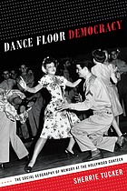 Dance floor democracy : the social geography of memory at the Hollywood Canteen
