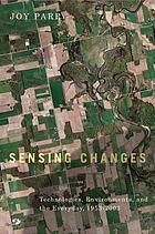 Sensing changes : technologies, environments, and the everyday, 1953-2003