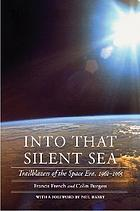 Into that silent sea : trailblazers of the Space Era, 1961-1965