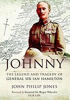 Johnny : the legend and tragedy of General Sir Ian Hamilton
