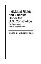 Individual rights and liberties under the U.S. Constitution : the case law of the U.S. Supreme Court