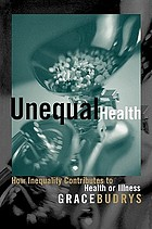 Unequal health : how inequality contributes to health or illness