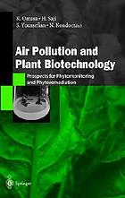 Air Pollution and Plant Biotechnology : Prospects for Phytomonitoring and Phytoremediation
