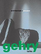 Gehry talks : architecture + process