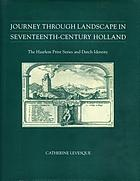 Journey through landscape in seventeenth-century Holland : the Haarlem print series and Dutch identity