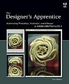 The Designer's apprentice : Automating Photoshop, Illustrator, and Indesign in Adobe Creative Suite 3