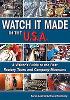Watch it made in the U.S.A. : a visitor's guide to the best factory tours and company museums