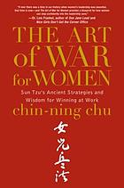 The art of war for women : Sun Tzu's ancient strategies and wisdom for winning at work