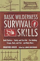 Basic wilderness survival skills : build shelters, safety and first aid, fire building, forage, hunt, and fish, and much more