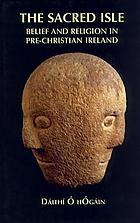 The sacred isle : belief and religion in pre-Christian Ireland