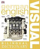 Bilingual visual dictionary : [German English].
