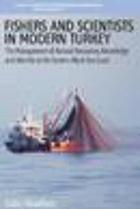 Fishers and scientists in modern Turkey : the management of natural resources, knowledge and identity on the eastern Black Sea coast