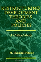Restructuring development theories and policies : a critical study