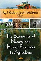 The economics of natural and human resources in agriculture