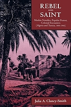Rebel and saint : Muslim notables, populist protest, colonial encounters (Algeria and Tunisia, 1800-1904)