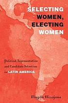 Selecting women, electing women : political representation and candidate selection in Latin America