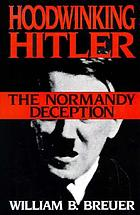 Hoodwinking Hitler : the Normandy deception
