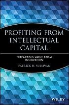 Profiting from intellectual capital : extracting value from innovation