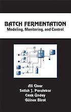 Batch fermentation : modeling, monitoring, and control