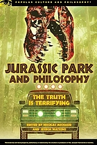 Jurassic Park and Philosophy : the Truth Is Terrifying.