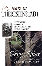 My years in Theresienstadt : how one woman survived the Holocaust